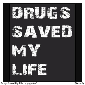 drugs_saved_my_life_tshirt-r5a06c063864c45559aea381f5d34d643_v9uiq_1024